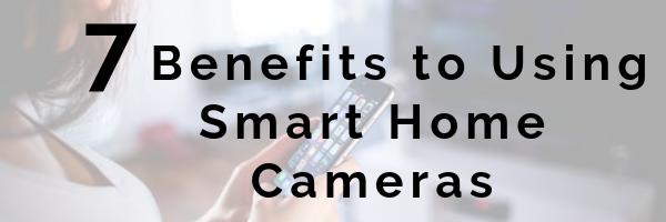 7 Benefits to Using Smart Home Cameras